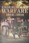 Underground Warfare 1914-1918, by Simon Jones
